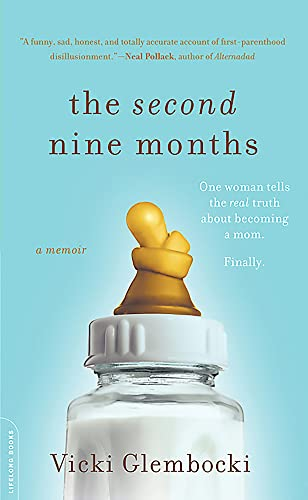 9780738212555: The Second Nine Months: One Woman Tells the Real Truth about Becoming a Mom. Finally.