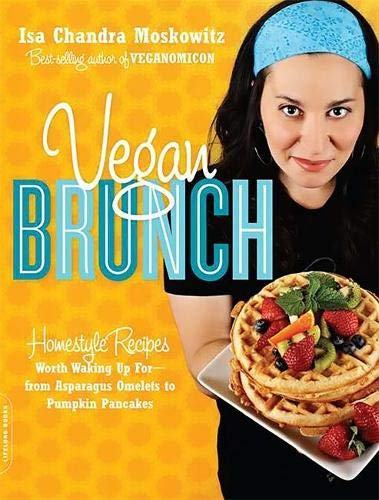 Vegan Brunch: Homestyle Recipes Worth Waking Up For--From Asparagus Omelets to Pumpkin Pancakes: ...