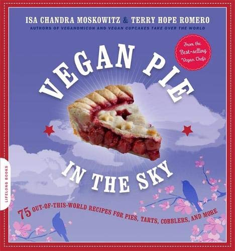 Vegan Pie in the Sky: 75 Out-of-This-World Recipes for Pies, Tarts, Cobblers, and More (0738212741) by Isa Chandra Moskowitz; Terry Hope Romero