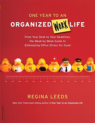 One Year to an Organized Work Life: From Your Desk to Your Deadlines, the Week-by-Week Guide to E...