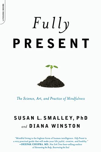 Fully Present: The Science, Art, and Practice of Mindfulness (Paperback): Susan Smalley