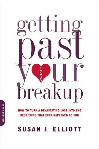 9780738213286: Getting Past Your Breakup: How to Turn a Devastating Loss into the Best Thing That Ever Happened to You