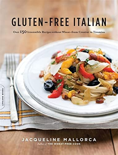 9780738213613: Gluten-Free Italian: Over 150 Irresistible Recipes without Wheat--from Crostini to Tiramisu