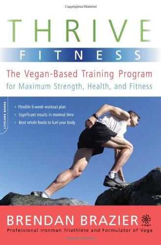 9780738213620: Thrive Fitness: The Vegan-Based Training Program for Maximum Strength, Health, and Fitness