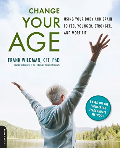 9780738213637: Change Your Age: Using Your Body and Brain to Feel Younger, Stronger, and More Fit