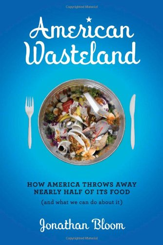 9780738213644: American Wasteland: How America Throws Away Nearly Half of Its Food (and What We Can Do About It)