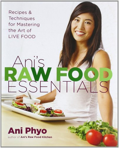 Ani's Raw Food Essentials: Recipes and Techniques: Ani Phyo
