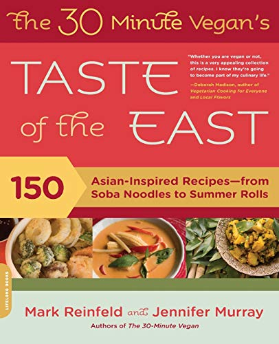 The 30-Minute Vegan's Taste of the East: 150 Asian-Inspired Recipes--from Soba Noodles to ...
