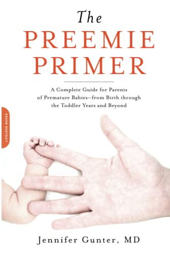 The Preemie Primer: a Complete Guide for Parents of Premature Babies--From Birth Through the Todd...