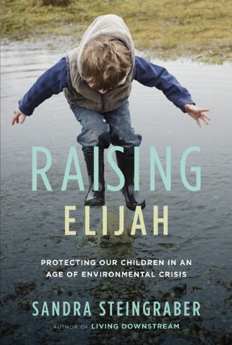 9780738213996: Raising Elijah: Protecting Our Children in an Age of Environmental Crisis (A Merloyd Lawrence Book)