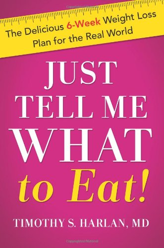 9780738214528: Just Tell Me What to Eat!: The Delicious 6-Week Weight Loss Plan for the Real World