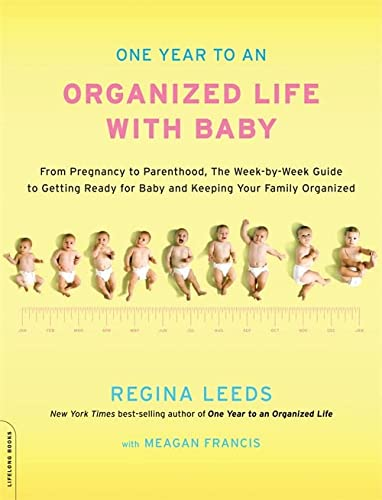One Year to an Organized Life with Baby: From Pregnancy to Parenthood, the Week-by-Week Guide to ...