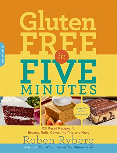 9780738214627: Gluten-Free in Five Minutes: 123 Rapid Recipes for Breads, Rolls, Cakes, Muffins, and More
