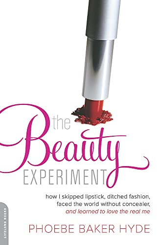 9780738214658: The Beauty Experiment: How I Skipped Lipstick, Ditched Fashion, Faced the World without Concealer, and Learned to Love the Real Me