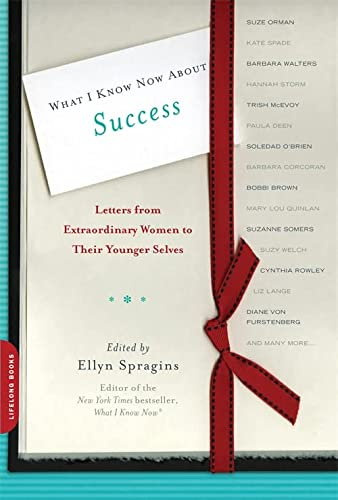 9780738214719: What I Know Now About Success: Letters from Extraordinary Women to Their Younger Selves