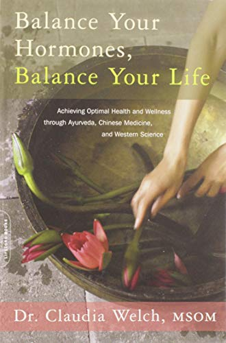 9780738214825: Balance Your Hormones, Balance Your Life: Achieving Optimal Health and Wellness through Ayurveda, Chinese Medicine, and Western Science