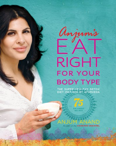 9780738214948: Anjum's Eat Right for Your Body Type: The Super-Healthy Detox Diet Inspired by Ayurveda