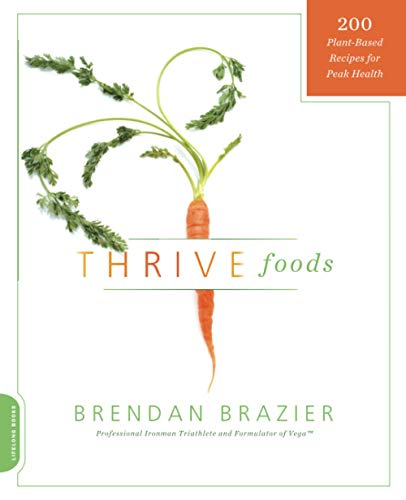 9780738215112: Thrive Foods: 200 Plant-Based Recipes for Peak Health