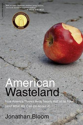 9780738215280: American Wasteland: How America Throws Away Nearly Half of Its Food (and What We Can Do about It)