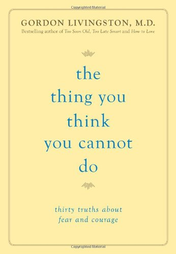 9780738215525: The Thing You Think You Cannot Do: Thirty Truths about Fear and Courage