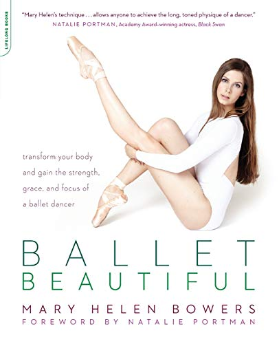 9780738215907: Ballet Beautiful: Transform Your Body and Gain the Strength, Grace, and Focus of a Ballet Dancer