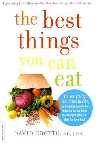 9780738215969: The Best Things You Can Eat: For Everything from Aches to Zzzz, the Definitive Guide to the Nutrition-Packed Foods That Energize, Heal, and Help Yo