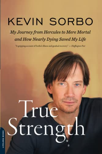 9780738216027: True Strength: My Journey from Hercules to Mere Mortal--and How Nearly Dying Saved My Life