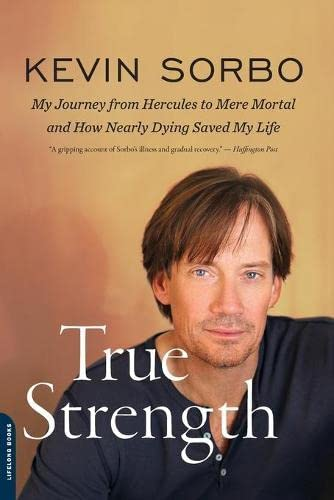 9780738216027: True Strength: My Journey from Hercules to Mere Mortal And How Nearly Dying Saved My Life
