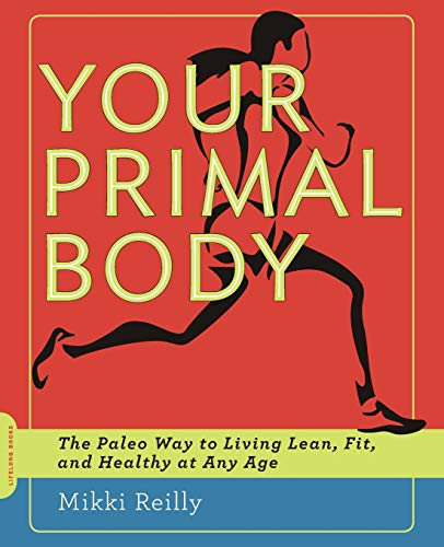 9780738216379: Your Primal Body: The Paleo Way to Living Lean, Fit, and Healthy at Any Age