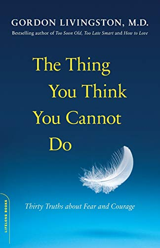 9780738216508: The Thing You Think You Cannot Do: Thirty Truths about Fear and Courage
