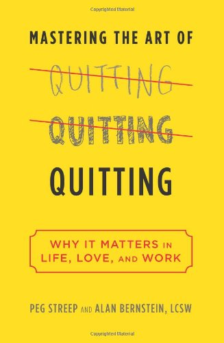 9780738216546: Mastering the Art of Quitting: Why It Matters in Life, Love, and Work