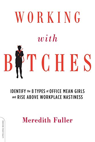 9780738216584: Working with Bitches: Identify the Eight Types of Office Mean Girls and Rise Above Workplace Nastiness