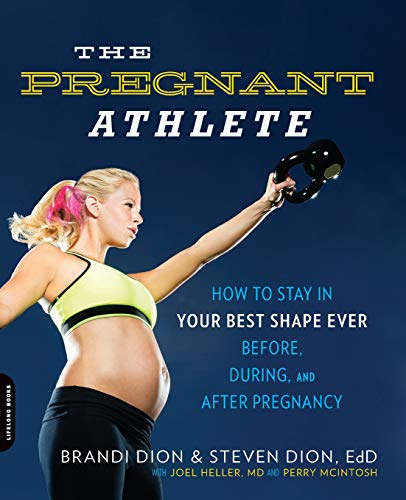 9780738217260: The Pregnant Athlete: How to Stay in Your Best Shape Ever - Before, During, and After Pregnancy