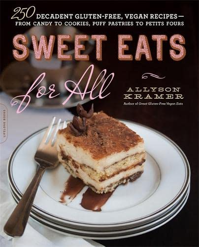9780738217307: Sweet Eats for All: 250 Decadent Gluten-Free, Vegan Recipes--From Candy to Cookies, Puff Pastries to Petits Fours