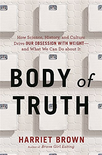 9780738217697: Body of Truth: How Science, History, and Culture Drive Our Obsession With Weight--and What We Can Do About It