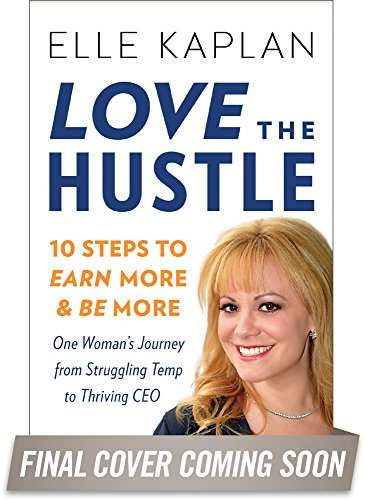 9780738217833: Love the Hustle: 10 Steps to Earn More and Be More--One Woman's Journey from Struggling Temp to Thriving CEO