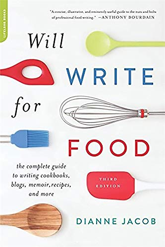 9780738218052: Will Write for Food: The Complete Guide to Writing Cookbooks, Blogs, Memoir, Recipes, and More