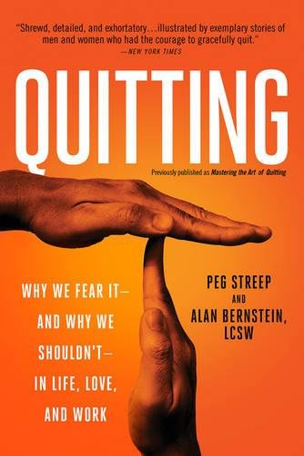 9780738218106: Quitting (Previously Published as Mastering the Art of Quitting): Why We Fear It--And Why We Shouldn't--In Life, Love, and Work