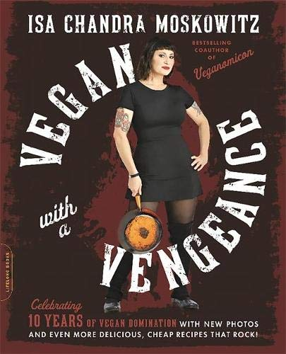 9780738218335: Vegan With a Vengeance: Over 150 Delicious, Cheap, Animal-free Recipes That Rock; 10th Anniversary Edition