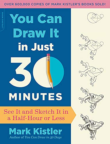 9780738218625: You Can Draw It in Just 30 Minutes: See It and Sketch It in a Half-hour or Less
