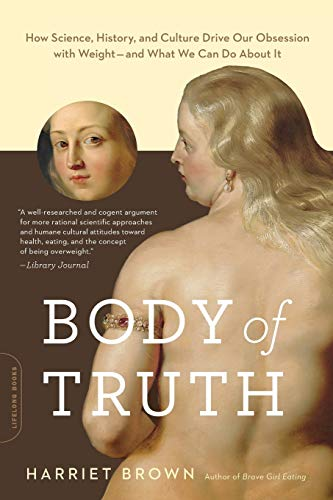 9780738218823: Body of Truth: How Science, History, and Culture Drive Our Obsession With Weight - and What We Can Do About It