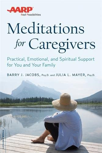 AARP Meditations for Caregivers: Practical, Emotional, and: Mayer, Julia L.,