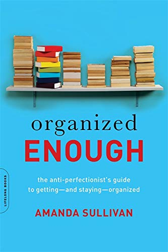 9780738219325: Organized Enough: The Anti-Perfectionist's Guide to Getting--and Staying--Organized