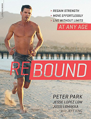 Rebound: Regain Strength, Move Effortlessly, Live Without: Park, Peter/ Low,