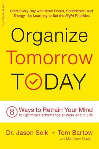 9780738219530: Organize Tomorrow Today: 8 Ways to Retrain Your Mind to Optimize Performance at Work and in Life