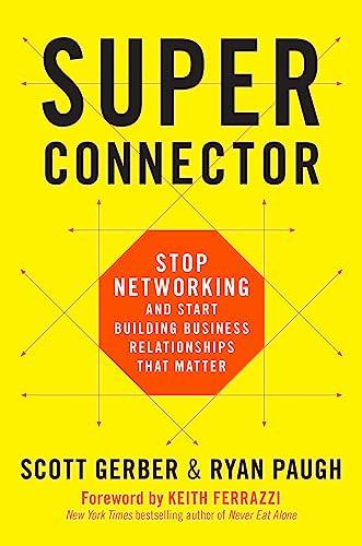 Superconnector: Stop Networking and Start Building Business Relationships that Matter: Scott Gerber