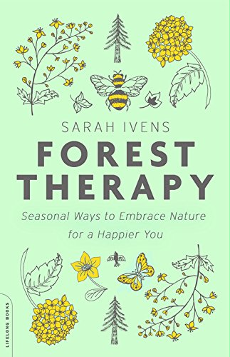Forest Therapy: Seasonal Ways to Embrace Nature for a Happier You: Ivens, Sarah