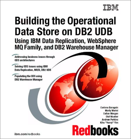 9780738424200: Building the Operational Data Store on DB2 Udb Using IBM Data Replication, Websphere Mq Family, and DB2 Warehouse Manager (IBM Redbooks)