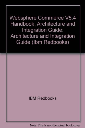 Websphere Commerce V5.4 Handbook, Architecture and Integration Guide: Architecture and Integration ...