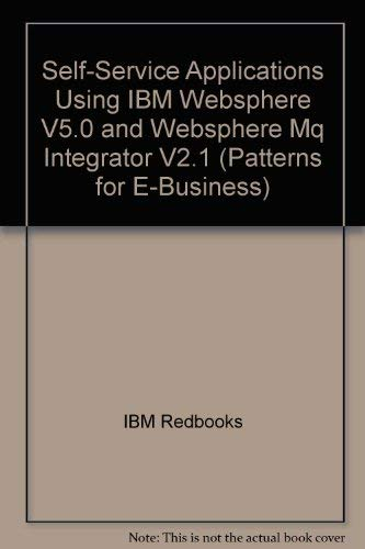 9780738427768: Self-Service Applications Using IBM Websphere V5.0 and Websphere Mq Integrator V2.1 (Patterns for E-Business)